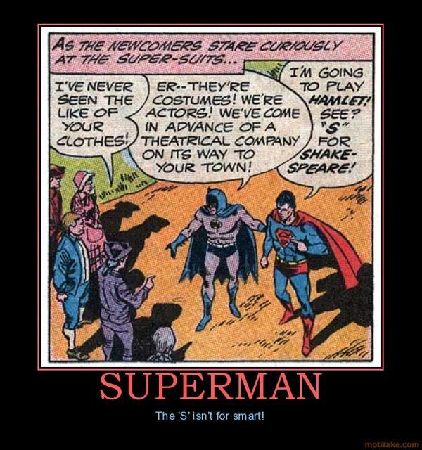 1191000-1129714_superman_superman_shakespeare_idiot_batman_actors_embarrassi_demotivational_poster_1257103601_super_super